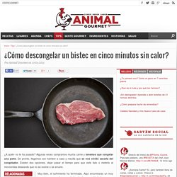 ¿Cómo descongelar un bistec en cinco minutos sin calor?
