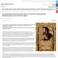 La historia desconocida del ex colegio jesuita de Tepotzotlán, en nuevo libro