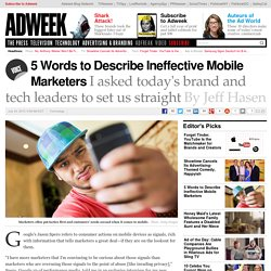 5-words-describe-ineffective-mobile-marketers-166097?utm_content=buffercd1ab&utm_medium=social&utm_source=twitter