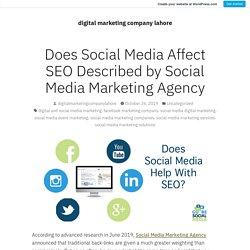 Does Social Media Affect SEO Described by Social Media Marketing Agency – digital marketing company lahore
