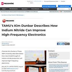 TAMU's Kim Dunbar Describes How Indium Nitride Can Improve High-Frequency Electronics