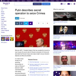 Putin describes secret operation to seize Crimea
