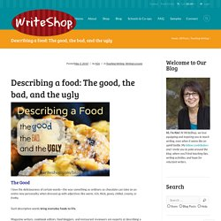 Describing a food: The good, the bad, and the ugly - WriteShop