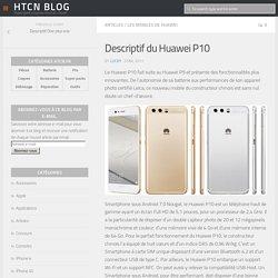 Descriptif du Huawei P10 - HTCN Blog
