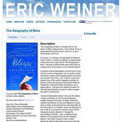 geography of bliss summary Summary part travel memoir, part humor, and part twisted self-help guide, the geography of bliss takes the reader across the globe to investigate not what happiness is, but where it is are people in switzerland happier because it is the most democratic country in the world.