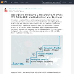 Descriptive, Predictive & Prescriptive Analytics Will Fail to Help You Understand Your Business - beBee Producer