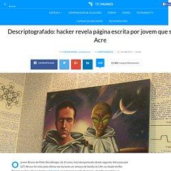 Descriptografado: hacker revela página escrita por jovem que sumiu no Acre - TecMundo