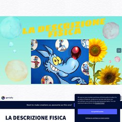 LA DESCRIZIONE FISICA by Prof. Codega on Genially
