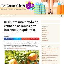 Descubre una tienda de venta de naranjas por internet... ¡riquísimas!