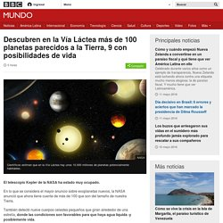 Descubren en la Vía Láctea más de 100 planetas parecidos a la Tierra, 9 con posibilidades de vida - BBC Mundo