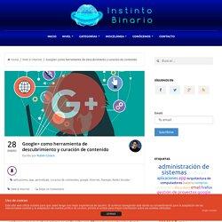 Google+ como herramienta de descubrimiento y curación de contenido - Instinto BinarioInstinto Binario