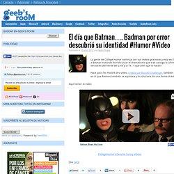 El día que Batman…. Badman por error descubrió su identidad #Humor #Video