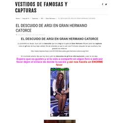EL DESCUIDO DE ARGI EN GRAN HERMANO CATORCE