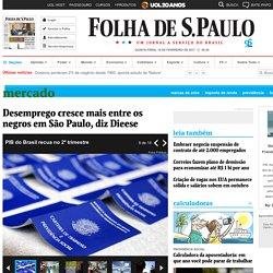 Desemprego cresce mais entre os negros em São Paulo, diz Dieese - 17/11/2016 - Mercado