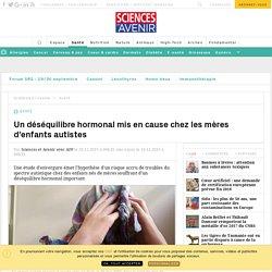 Un déséquilibre hormonal mis en cause chez les mères d'enfants autistes - Sciencesetavenir.fr