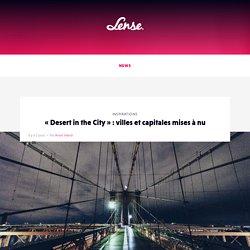 """""""Desert in the City"""" : villes et capitales mises à nu"""