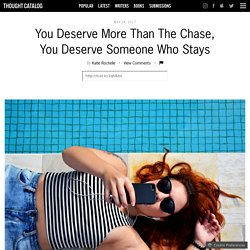You Deserve More Than The Chase, You Deserve Someone Who Stays