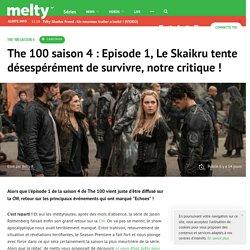The 100 saison 4 : Episode 1, Le Skaikru tente désespérément de survivre, notre critique !