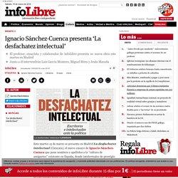 Ignacio Sánchez-Cuenca presenta La desfachatez intelectual