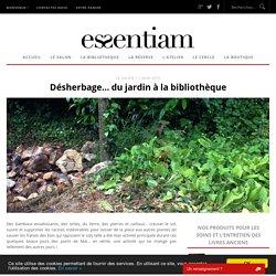 Désherbage… du jardin à la bibliothèque ‹ Essentiam, la maison des Livres Anciens