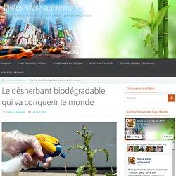 Le désherbant biodégradable qui va conquérir le monde