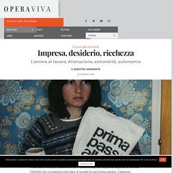 Impresa, desiderio, ricchezza / L'anima al lavoro — Franco Berardi Bifo — OperaViva Magazine