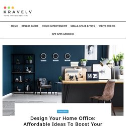 Design Your Home Office: Affordable Ideas To Boost Your Efficiency