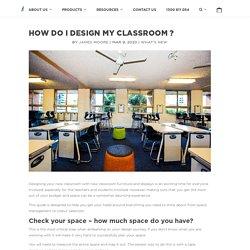 How do I design my classroom ?