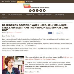 Dear Design Doctor: 'I work hard, sell well, but I still earn less than the minimum wage! What can I do?'