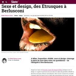 Sexe et design, des Etrusques à Berlusconi