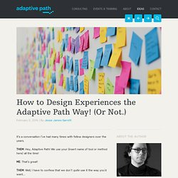 How to Design Experiences the Adaptive Path Way! (Or Not.)