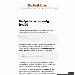 Design for test vs. design for API – The Real Adam