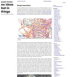 Design Imperialism - no ideas but in things