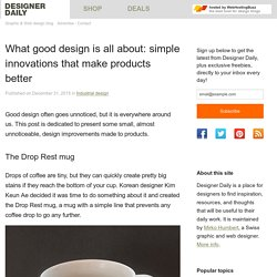 What good design is all about: simple innovations that make products better