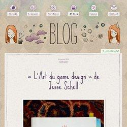 «L'Art du game design» de JesseSchell - Marie Guillaumet