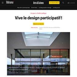Vive le design participatif! - Arts et scènes