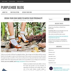 Design Your Own Shoes to Match Your Personality - Purplehide Blog