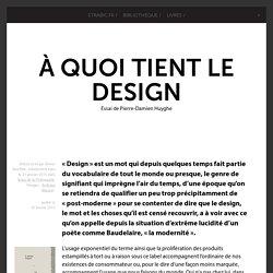À quoi tient le design - Essai de Pierre-Damien Huyghe