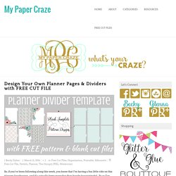 Design Your Own Planner Pages & Dividers with FREE CUT FILE - My Paper Craze