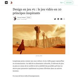 Design en jeu #1 : le jeu vidéo en 10 principes inspirants