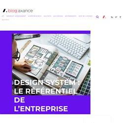 DESIGN SYSTEM : LE RÉFÉRENTIEL DE L'ENTREPRISE