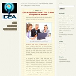 Idea Design Studio Reviews How to Make Money from an Invention - Idea Design Studio