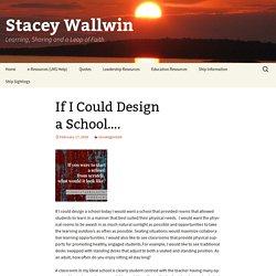 If I Could Design a School….