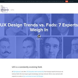 UX Design Trends vs. Fads: 7 Experts Weigh In