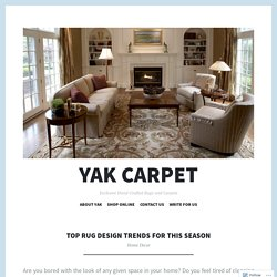 Top Rug Design Trends for this Season – Yak Carpet