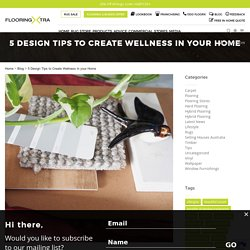 5 Design Tips to Create Wellness in your Home