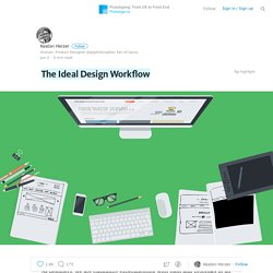 The Ideal Design Workflow — Prototyping: From UX to Front End