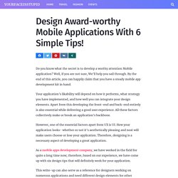 Design Award-worthy Mobile Applications With 6 Simple Tips!