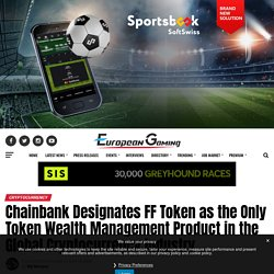 Chainbank Designates FF Token as the Only Token Wealth Management Product in the Global Cryptocurrency Industry – European Gaming Industry News
