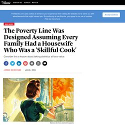 The Poverty Line Was Designed Assuming Every Family Had a Housewife Who Was a 'Skillful Cook' - Jordan Weissmann